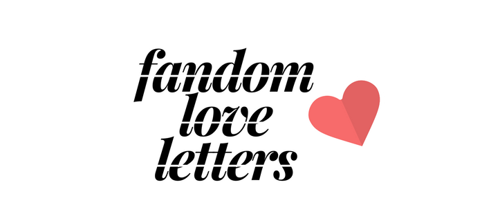 Fandom Love Letters: An Introduction